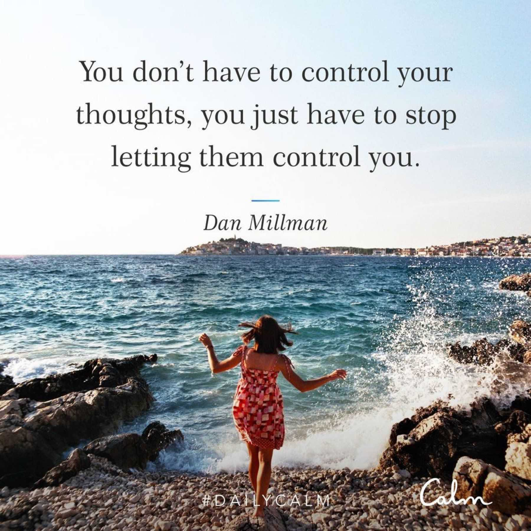 You don't have to control your thoughts, you just have to stop letting them control you